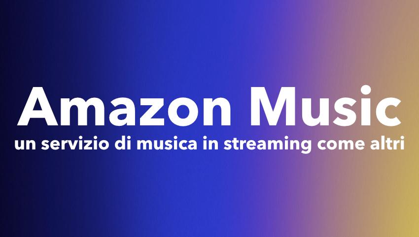 Amazon music: un servizio di musica in streaming come altri